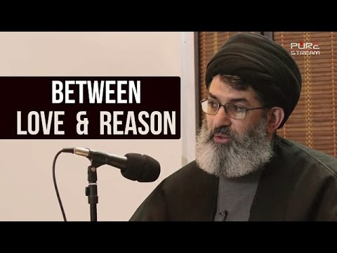 Between Love and Reason | Sayyid Hashim al-Haidari | Arabic sub English