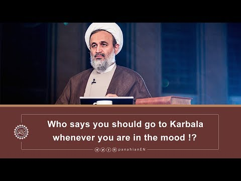 Who says you should go to Karbala whenever you are in the mood |  Agha Alireza Panahian 2019 Farsi sub English