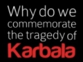 Why do we commemorate the tragedy of Karbala? Short Presentation - English